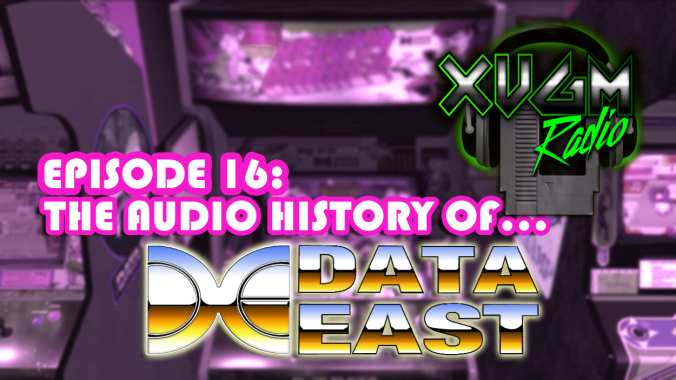 Episode 16 – The Audio History Of Data East XVGM Radio podcast