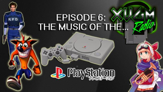 Episode 6 – PS1 XVGM Radio podcast