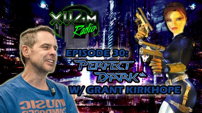Episode 30 – Perfect Dark W/ Grant Kirkhope XVGM Radio podcast